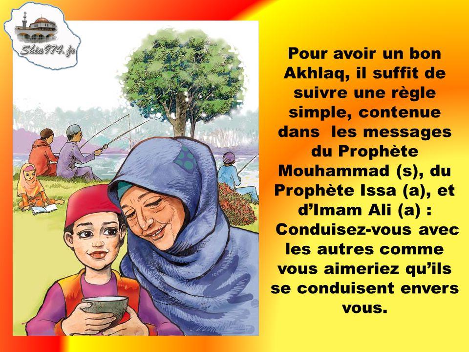 Pour avoir un bon Akhlaq, il suffit de suivre une règle simple, contenue dans les messages du Prophète Mouhammad (s), du Prophète Issa (a), et dImam A