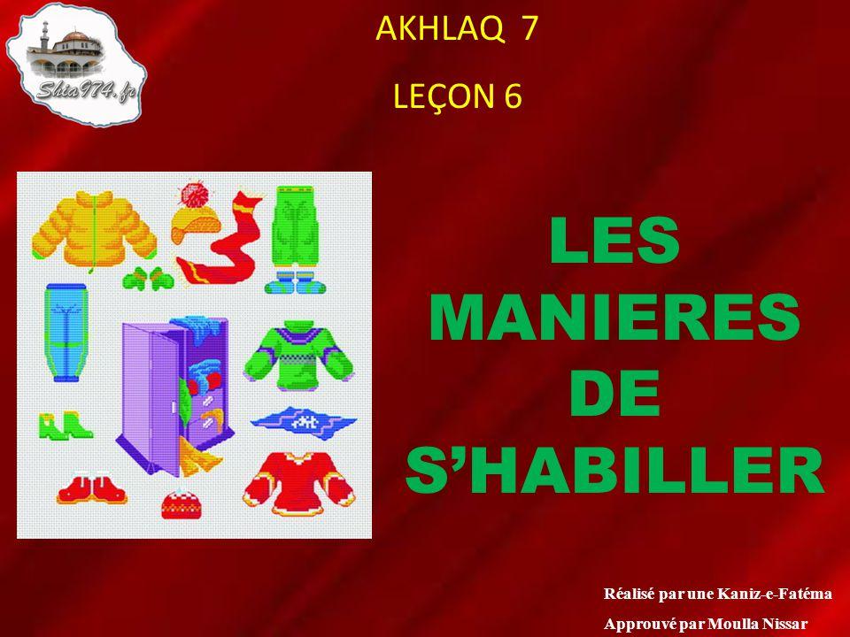 AKHLAQ 7 LEÇON 6 Réalisé par une Kaniz-e-Fatéma Approuvé par Moulla Nissar LES MANIERES DE SHABILLER