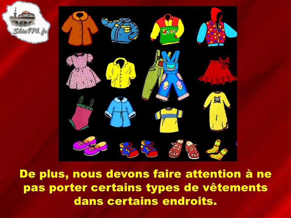 De plus, nous devons faire attention à ne pas porter certains types de vêtements dans certains endroits.