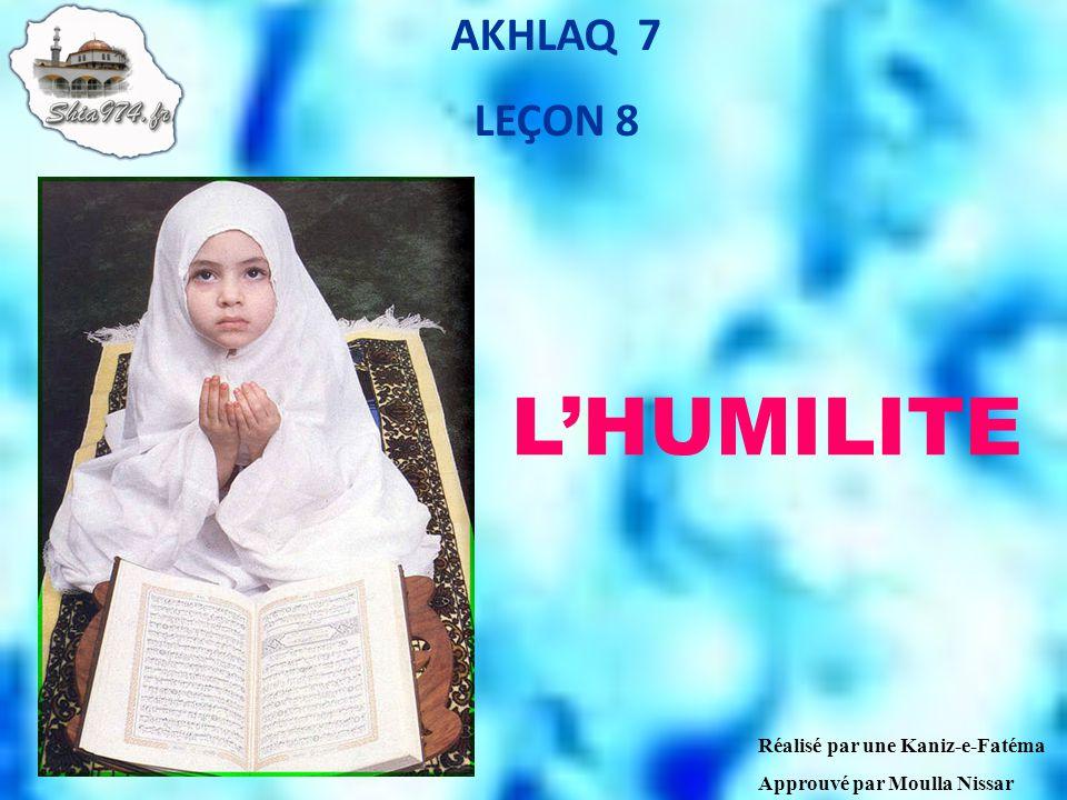 AKHLAQ 7 LEÇON 8 Réalisé par une Kaniz-e-Fatéma Approuvé par Moulla Nissar LHUMILITE