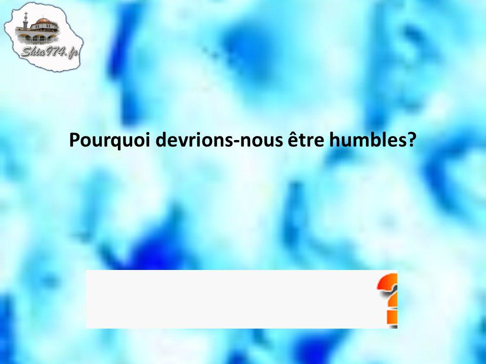 Pourquoi devrions-nous être humbles?