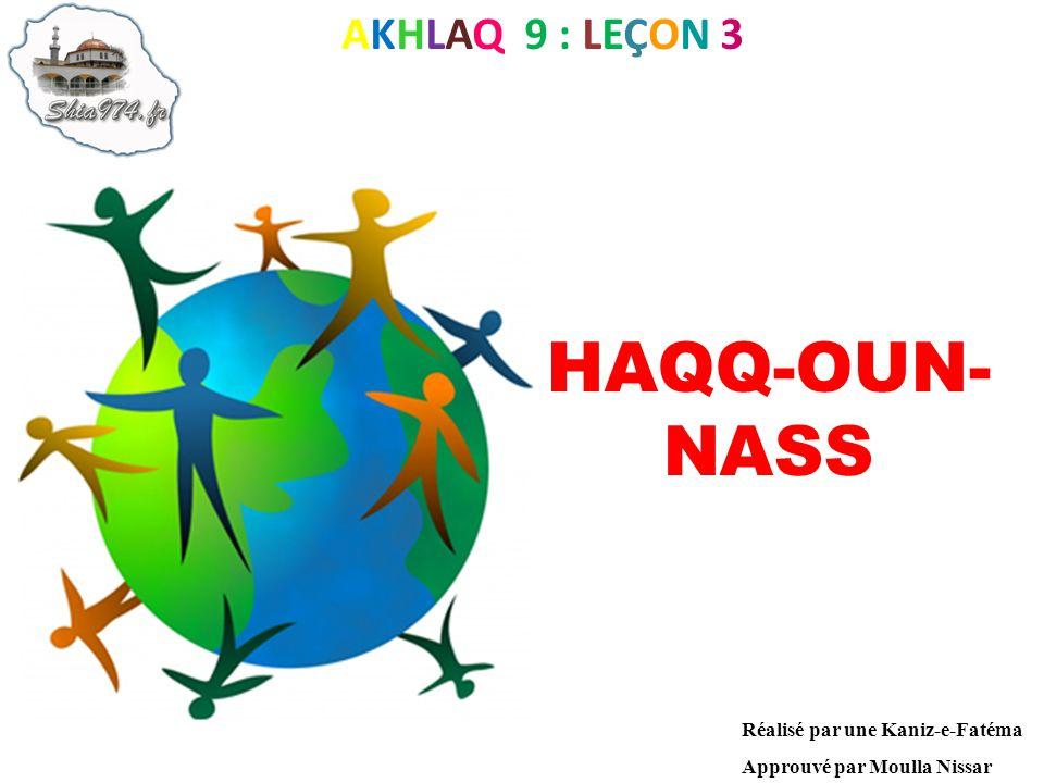 HAQQ-OUN- NASS AKHLAQ 9 : LEÇON 3 Réalisé par une Kaniz-e-Fatéma Approuvé par Moulla Nissar