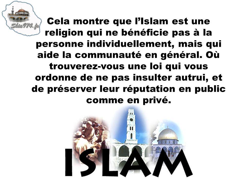 Cela montre que lIslam est une religion qui ne bénéficie pas à la personne individuellement, mais qui aide la communauté en général. Où trouverez-vous