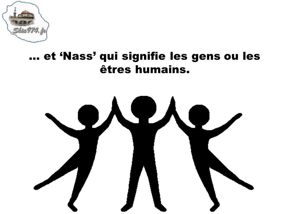 … et Nass qui signifie les gens ou les êtres humains.