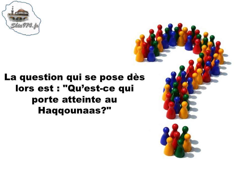 La question qui se pose dès lors est : Quest-ce qui porte atteinte au Haqqounaas?