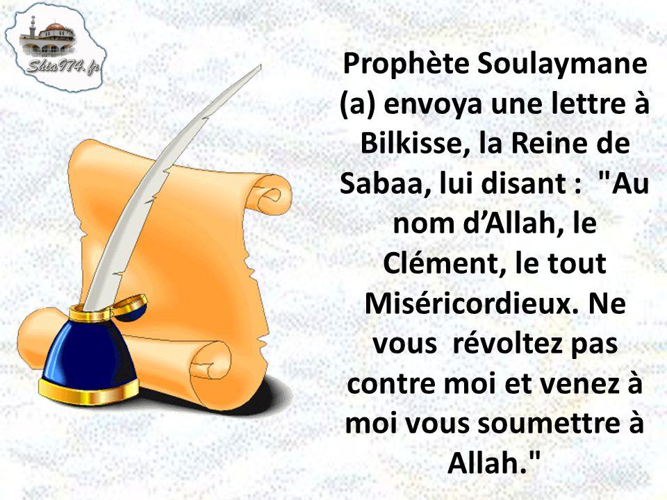 Prophète Soulaymane (a) envoya une lettre à Bilkisse, la Reine de Sabaa, lui disant :