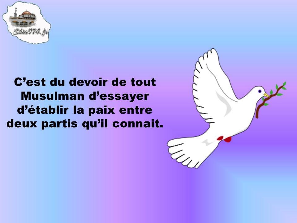 Cest du devoir de tout Musulman dessayer détablir la paix entre deux partis quil connait.