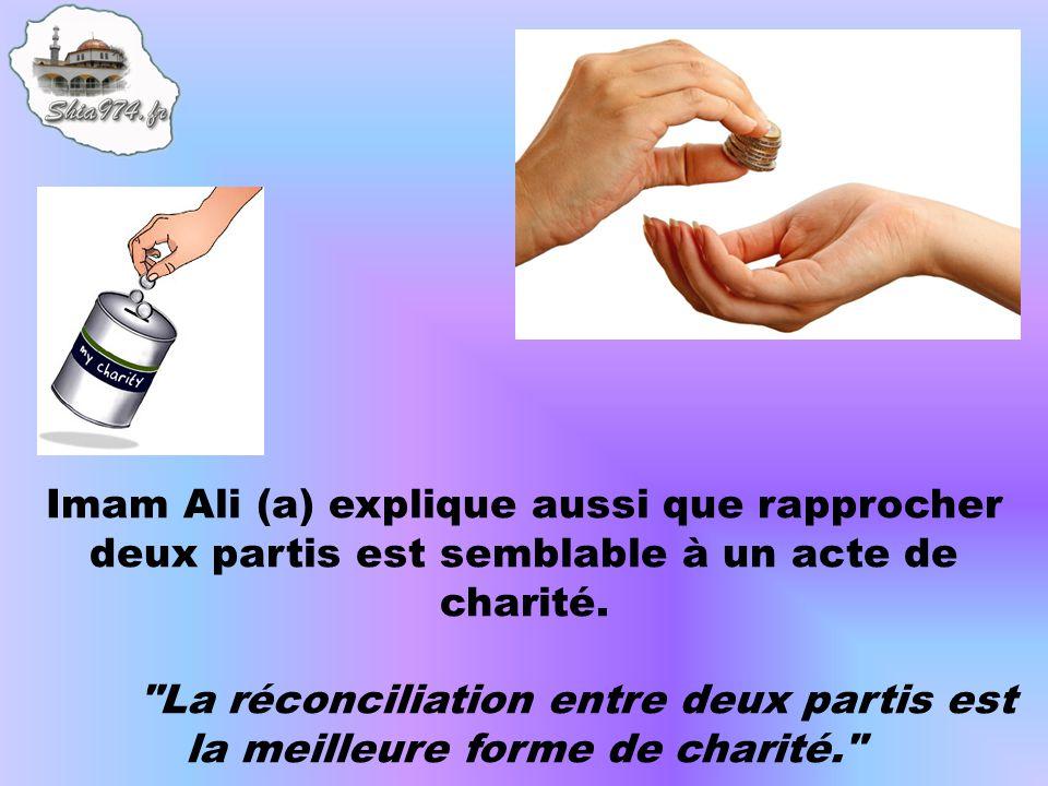 Imam Ali (a) explique aussi que rapprocher deux partis est semblable à un acte de charité.