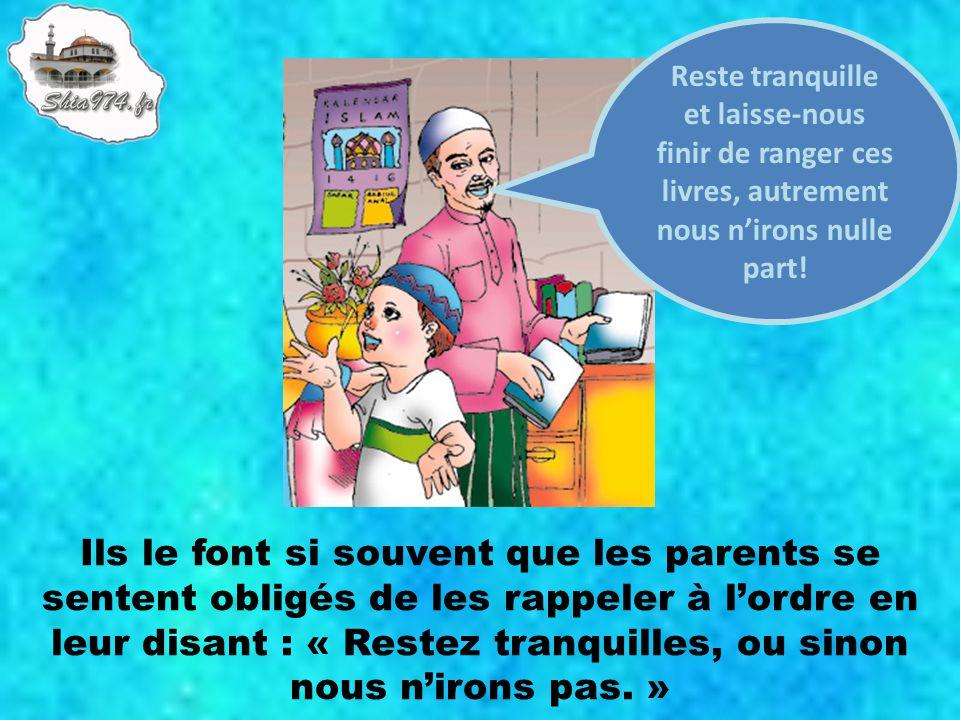 Ils le font si souvent que les parents se sentent obligés de les rappeler à lordre en leur disant : « Restez tranquilles, ou sinon nous nirons pas. »