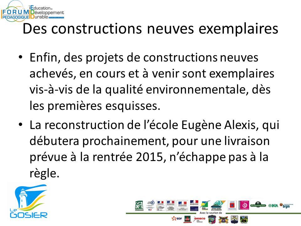 Des constructions neuves exemplaires Enfin, des projets de constructions neuves achevés, en cours et à venir sont exemplaires vis-à-vis de la qualité environnementale, dès les premières esquisses.