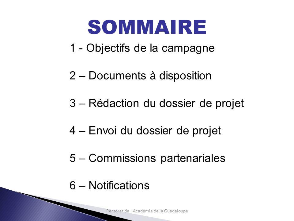 SOMMAIRE 1 - Objectifs de la campagne 2 – Documents à disposition 3 – Rédaction du dossier de projet 4 – Envoi du dossier de projet 5 – Commissions partenariales 6 – Notifications Rectorat de l Académie de la Guadeloupe