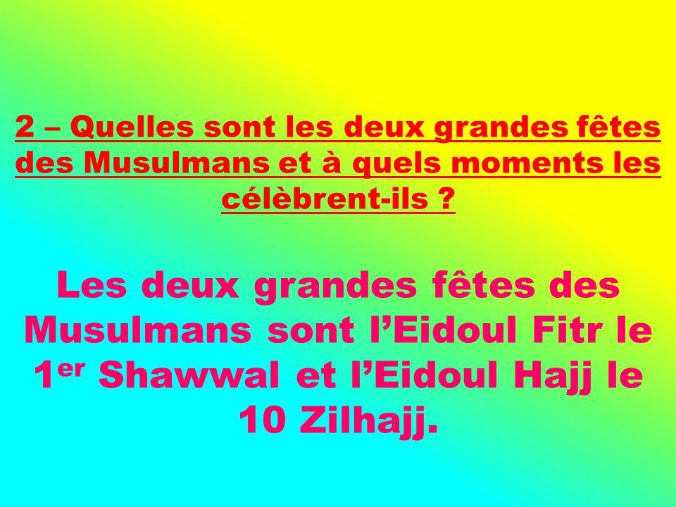 Les deux grandes fêtes des Musulmans sont lEidoul Fitr le 1 er Shawwal et lEidoul Hajj le 10 Zilhajj.