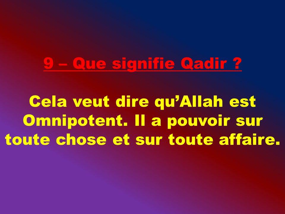 Cela veut dire quAllah est Omnipotent. Il a pouvoir sur toute chose et sur toute affaire.