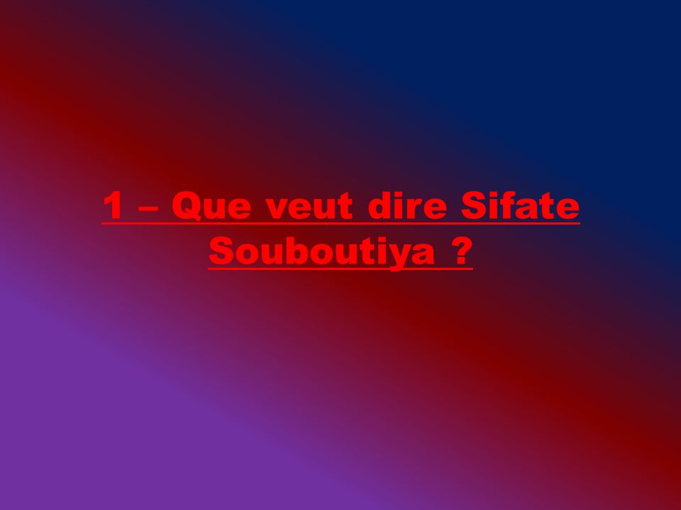 1 – Que veut dire Sifate Souboutiya ?
