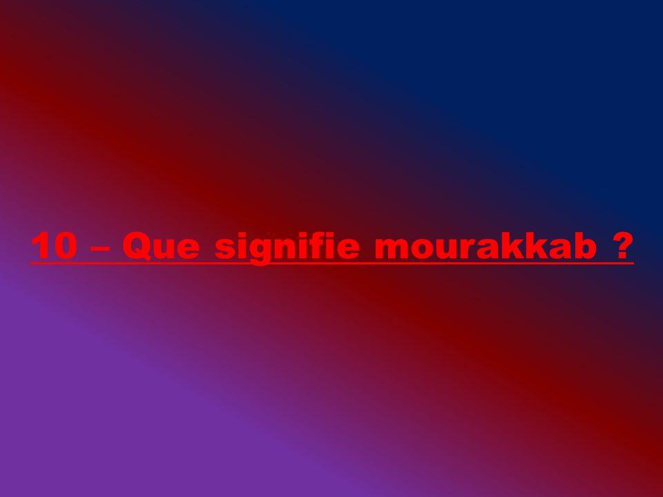 10 – Que signifie mourakkab ?