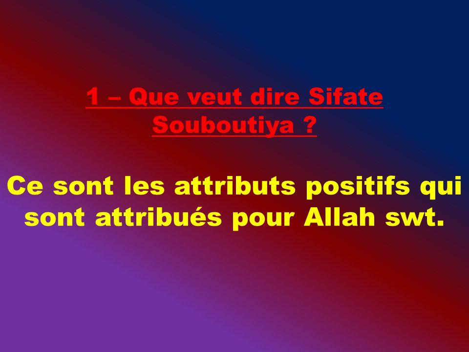 Ce sont les attributs positifs qui sont attribués pour Allah swt.