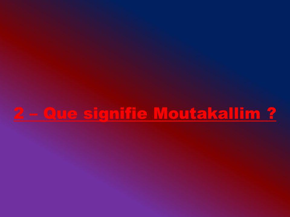 2 – Que signifie Moutakallim ?