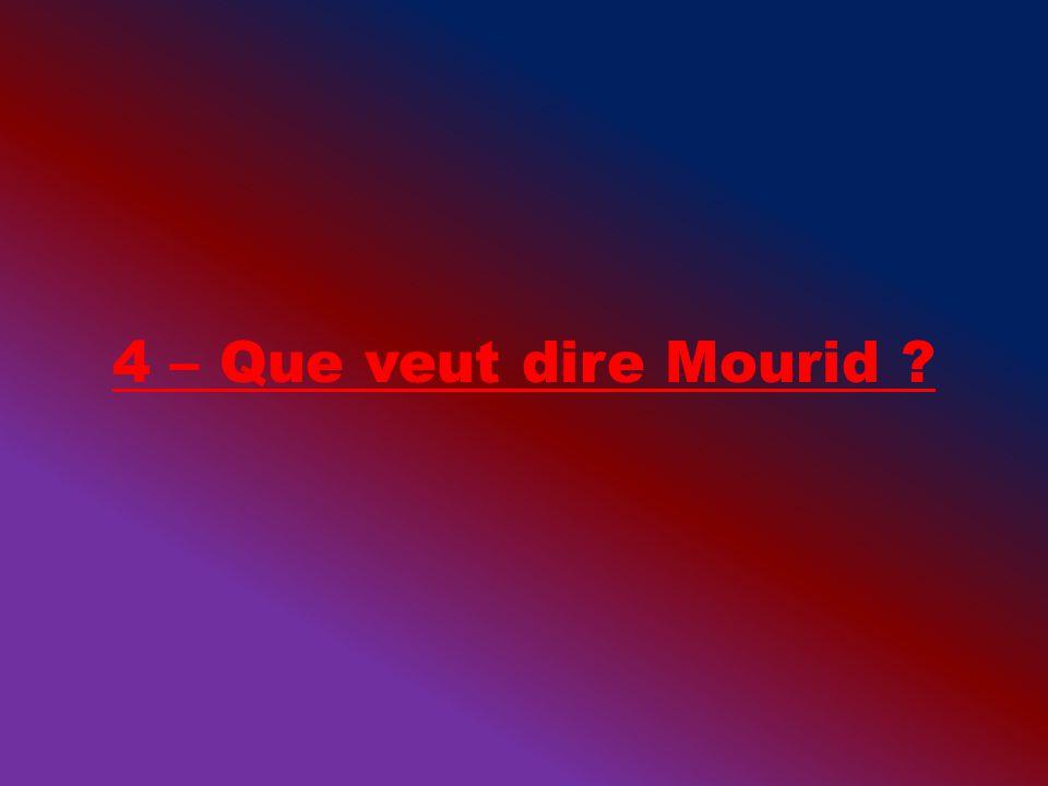4 – Que veut dire Mourid ?