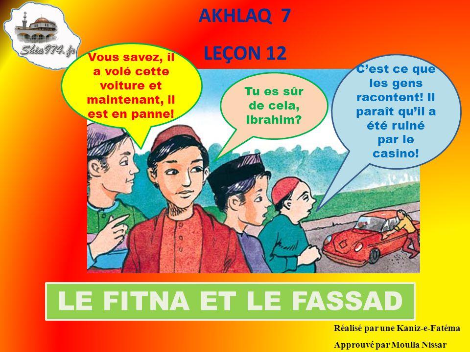 AKHLAQ 7 LEÇON 12 Réalisé par une Kaniz-e-Fatéma Approuvé par Moulla Nissar LE FITNA ET LE FASSAD Vous savez, il a volé cette voiture et maintenant, il est en panne.