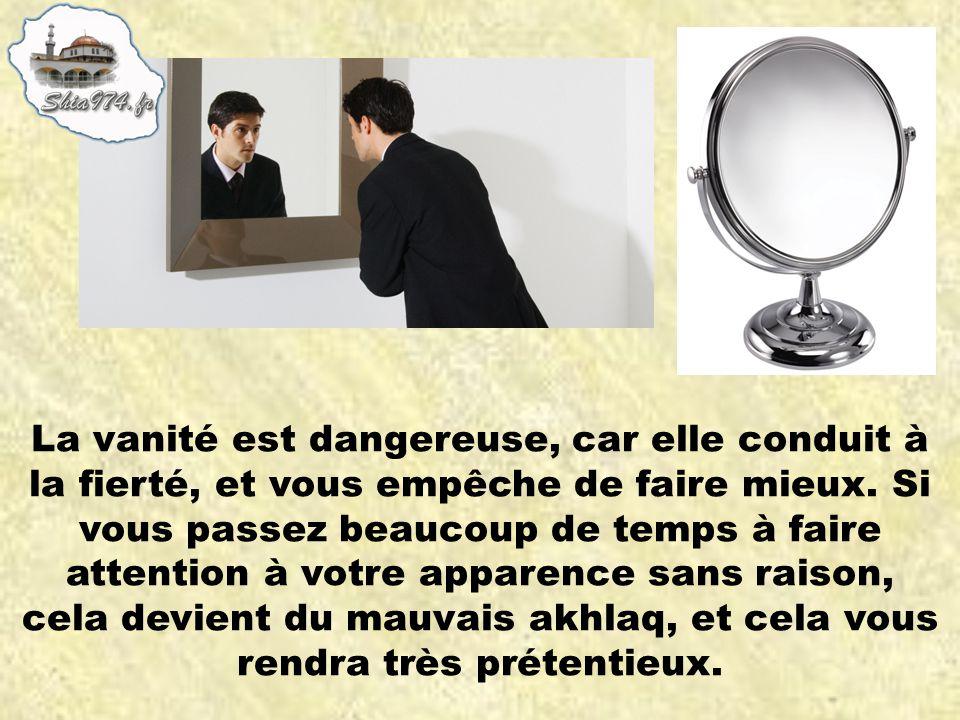 La vanité est dangereuse, car elle conduit à la fierté, et vous empêche de faire mieux.