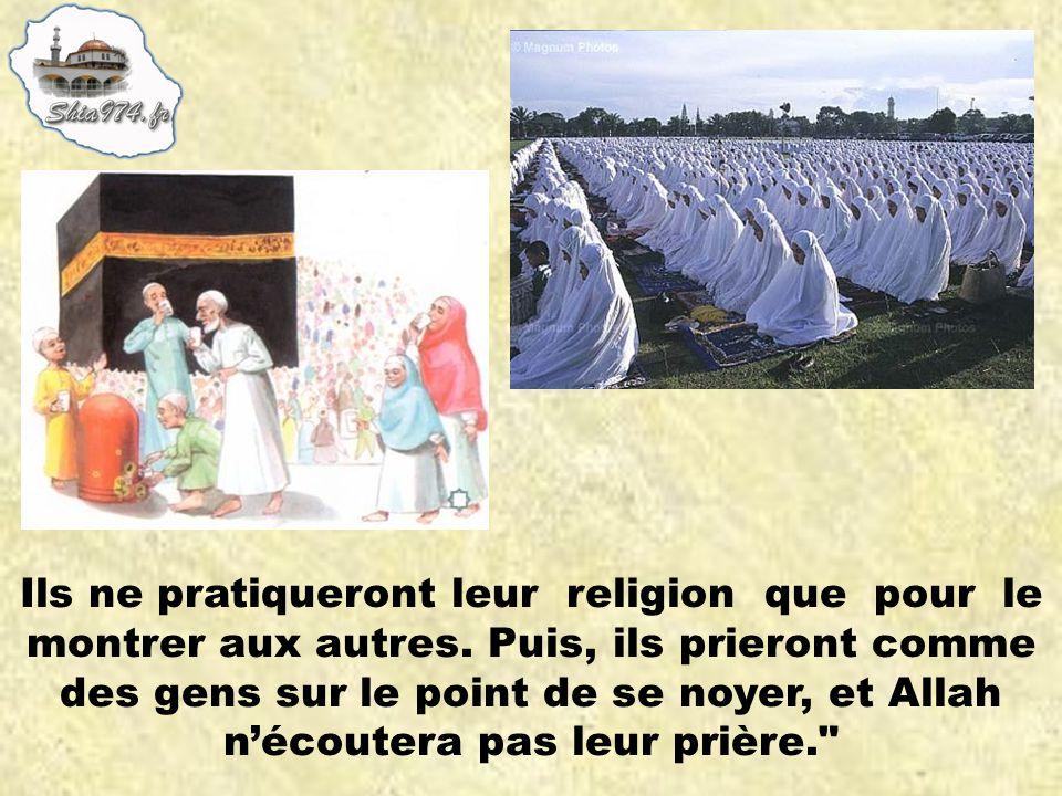 Ils ne pratiqueront leur religion que pour le montrer aux autres.