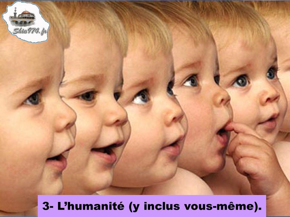 3- Lhumanité (y inclus vous-même).