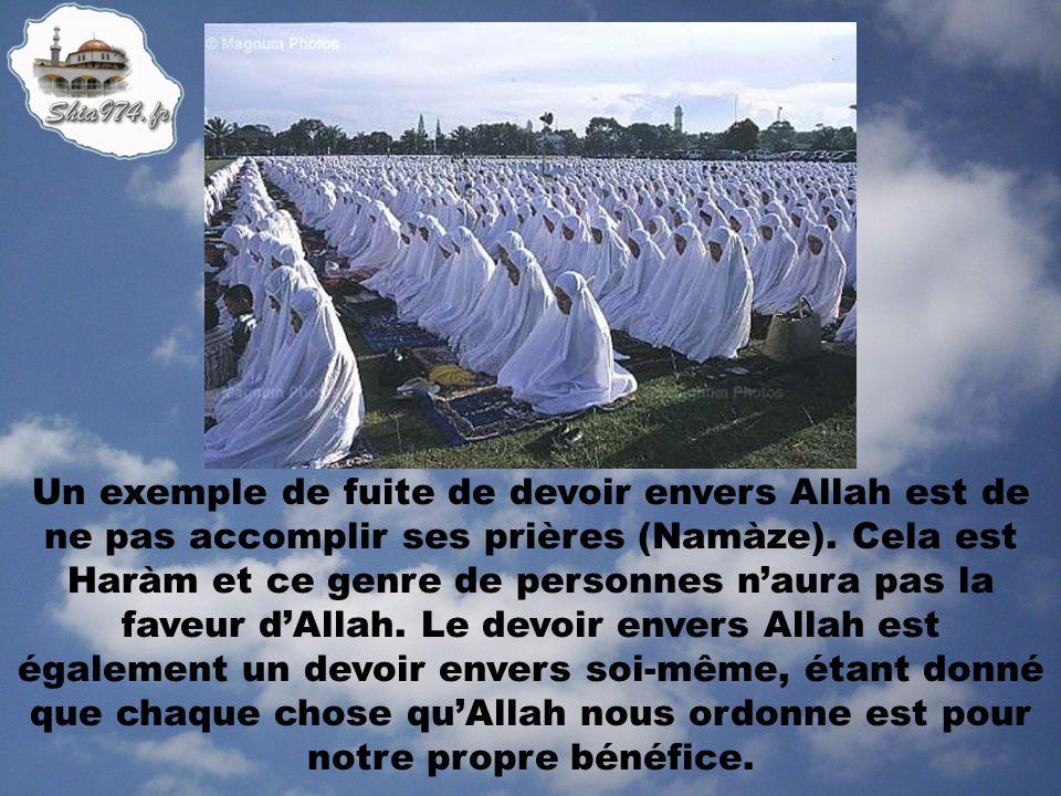 Un exemple de fuite de devoir envers Allah est de ne pas accomplir ses prières (Namàze). Cela est Haràm et ce genre de personnes naura pas la faveur d