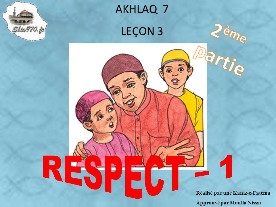Réalisé par une Kaniz-e-Fatéma Approuvé par Moulla Nissar AKHLAQ 7 LEÇON 3