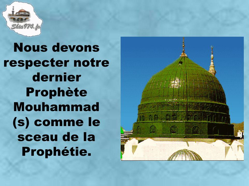 Nous devons respecter notre dernier Prophète Mouhammad (s) comme le sceau de la Prophétie.