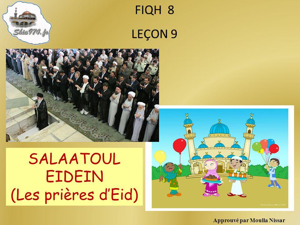 Approuvé par Moulla Nissar FIQH 8 LEÇON 9 SALAATOUL EIDEIN (Les prières dEid)