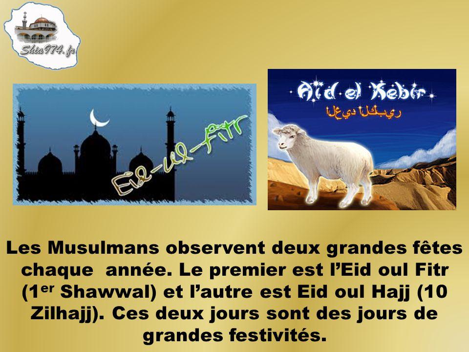 Les Musulmans observent deux grandes fêtes chaque année. Le premier est lEid oul Fitr (1 er Shawwal) et lautre est Eid oul Hajj (10 Zilhajj). Ces deux
