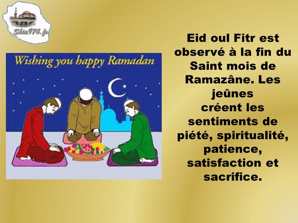 Eid oul Fitr est observé à la fin du Saint mois de Ramazâne. Les jeûnes créent les sentiments de piété, spiritualité, patience, satisfaction et sacrif