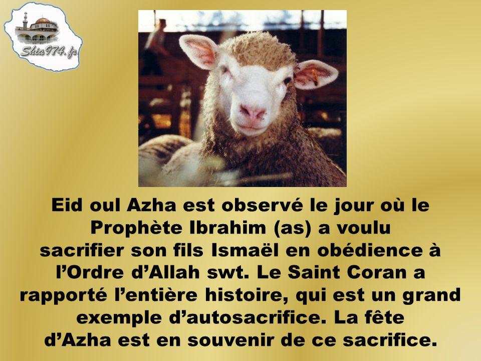 Eid oul Azha est observé le jour où le Prophète Ibrahim (as) a voulu sacrifier son fils Ismaël en obédience à lOrdre dAllah swt. Le Saint Coran a rapp