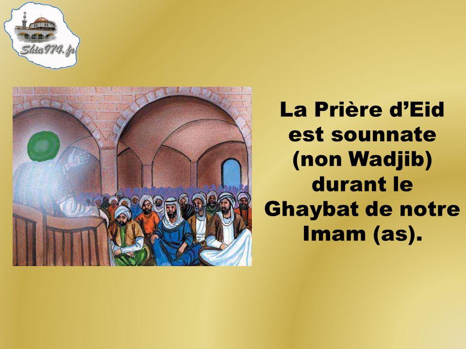 La Prière dEid est sounnate (non Wadjib) durant le Ghaybat de notre Imam (as).