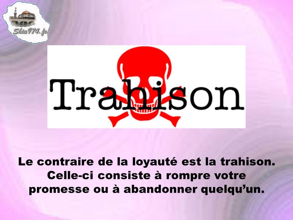 Le contraire de la loyauté est la trahison. Celle-ci consiste à rompre votre promesse ou à abandonner quelquun.