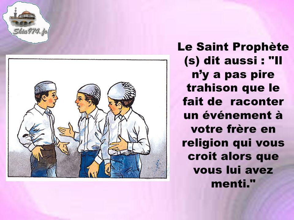 Le Saint Prophète (s) dit aussi :