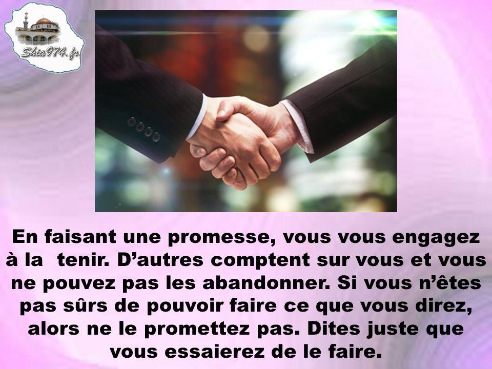 En faisant une promesse, vous vous engagez à la tenir. Dautres comptent sur vous et vous ne pouvez pas les abandonner. Si vous nêtes pas sûrs de pouvo