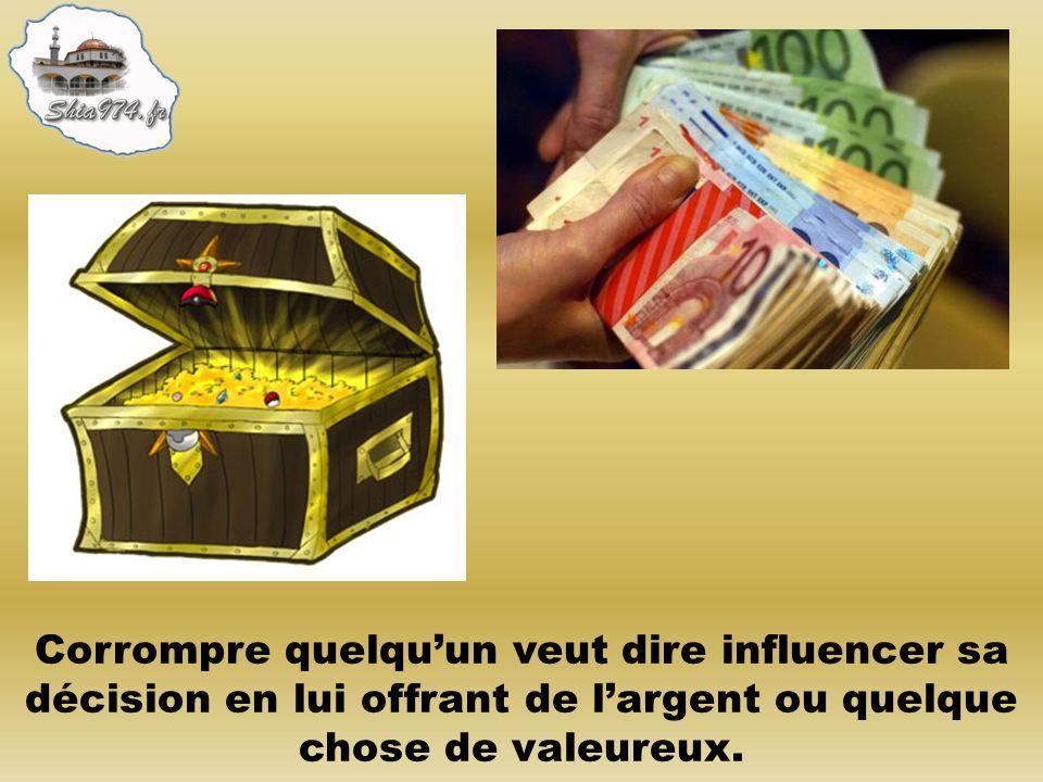 Corrompre quelquun veut dire influencer sa décision en lui offrant de largent ou quelque chose de valeureux.