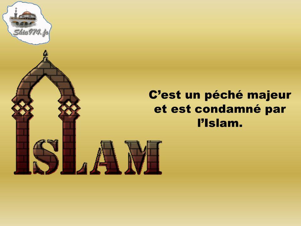 Cest un péché majeur et est condamné par lIslam.