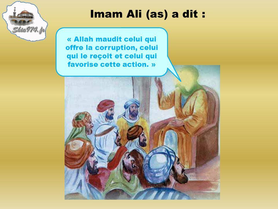 Imam Ali (as) a dit : « Allah maudit celui qui offre la corruption, celui qui le reçoit et celui qui favorise cette action.