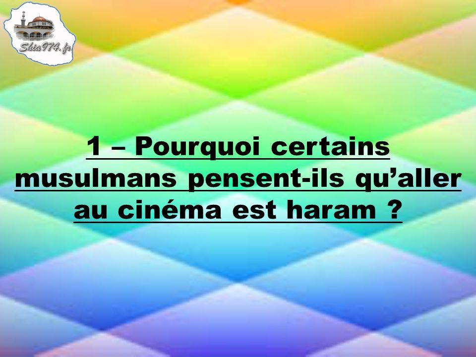 1 – Pourquoi certains musulmans pensent-ils qualler au cinéma est haram ?