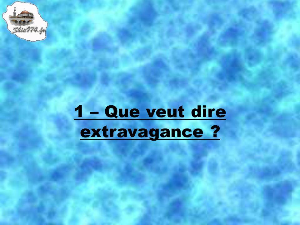 1 – Que veut dire extravagance ?