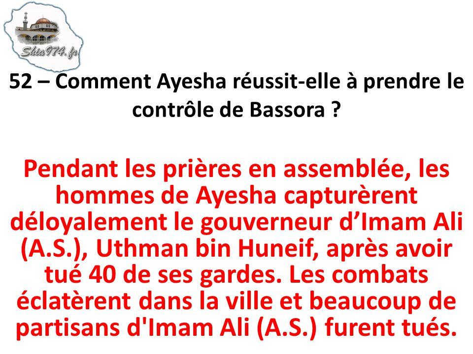 Pendant les prières en assemblée, les hommes de Ayesha capturèrent déloyalement le gouverneur dImam Ali (A.S.), Uthman bin Huneif, après avoir tué 40 de ses gardes.