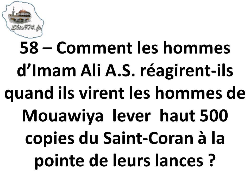 58 – Comment les hommes dImam Ali A.S. réagirent-ils quand ils virent les hommes de Mouawiya lever haut 500 copies du Saint-Coran à la pointe de leurs