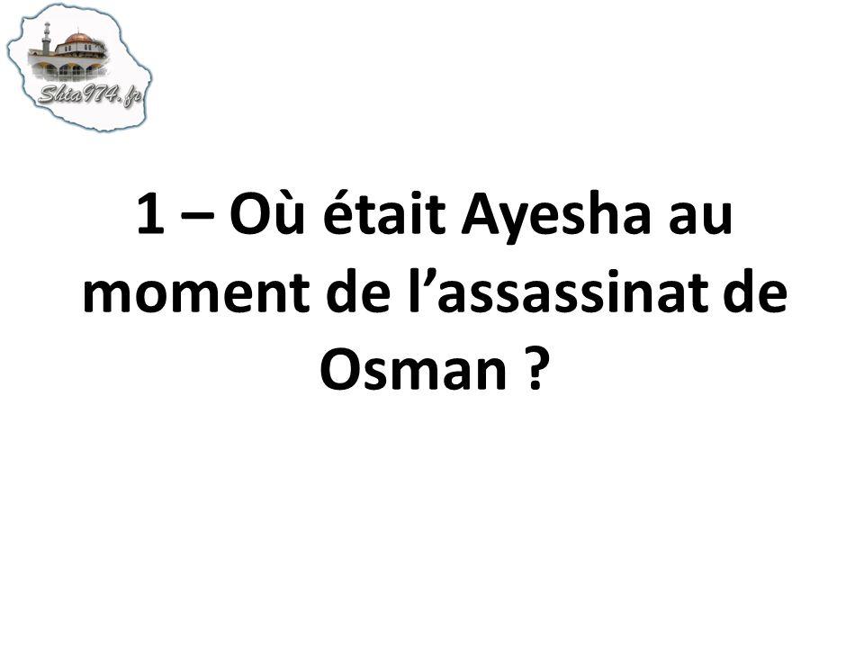 1 – Où était Ayesha au moment de lassassinat de Osman ?