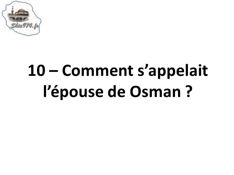 10 – Comment sappelait lépouse de Osman ?