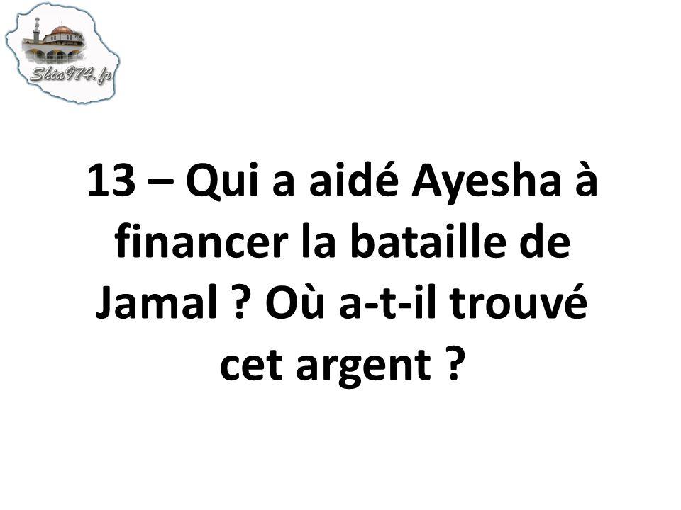 13 – Qui a aidé Ayesha à financer la bataille de Jamal ? Où a-t-il trouvé cet argent ?