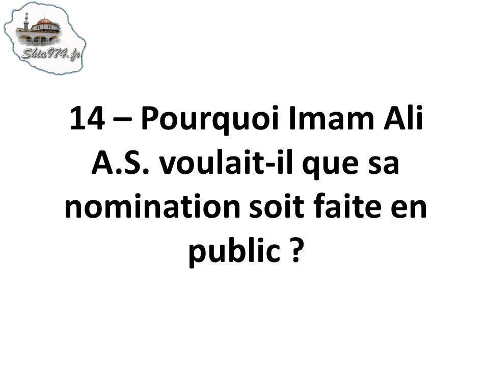 14 – Pourquoi Imam Ali A.S. voulait-il que sa nomination soit faite en public ?