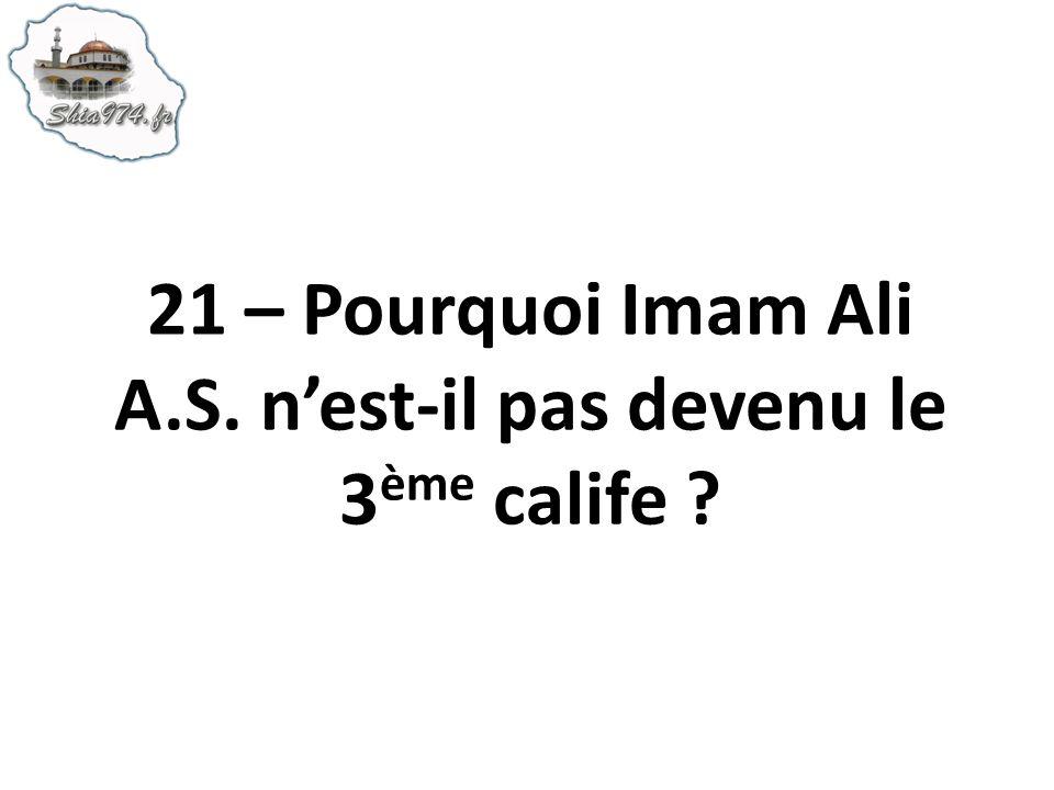 21 – Pourquoi Imam Ali A.S. nest-il pas devenu le 3 ème calife ?
