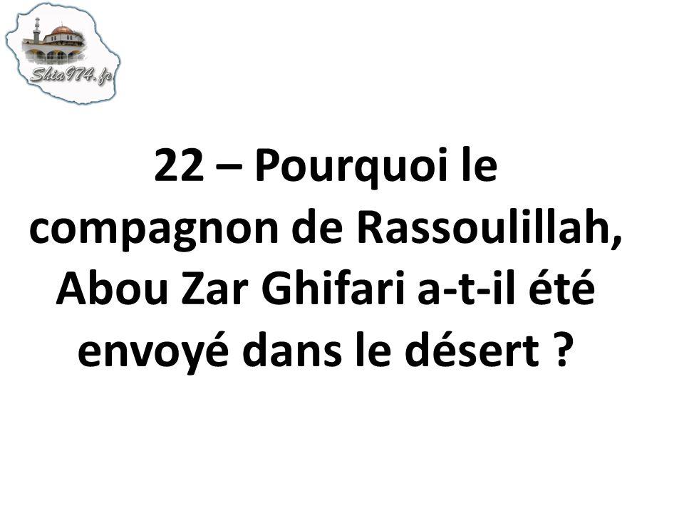 22 – Pourquoi le compagnon de Rassoulillah, Abou Zar Ghifari a-t-il été envoyé dans le désert ?